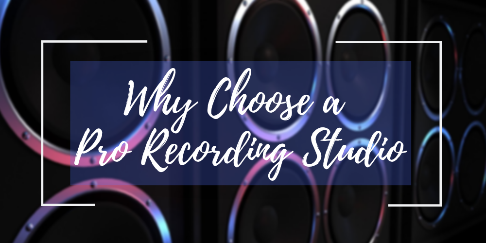 Why Choose a Pro Recording Studio